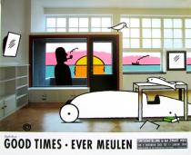 "EVER MEULEN . Affiche d'Expo ""Good Times"""